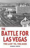 Dennis N Griffin – The Battle for Las Vegas: The Law vs. the Mob